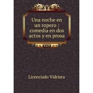 ropero : comedia en dos actos y en prosa: Licenciado Vidriera: Books