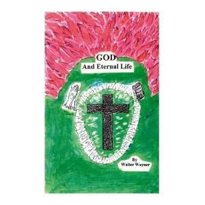 God and Eternal Life  (9781425169114) Walter Wayner
