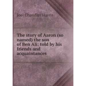 The story of Aaron (so named) the son of Ben Ali, told by his friends