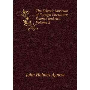 , Science and Art, Volume 2: John Holmes Agnew:  Books