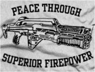 Aliens Peace Through Superior Firepower Machine Gun Weapon Sci Fi