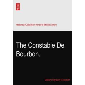 The Constable De Bourbon.: William Harrison Ainsworth: Books