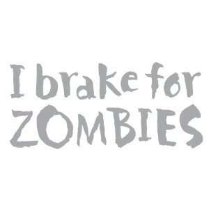 Brake for Zombies   6 SILVER Vinyl Decal Window Sticker by Ikon Sign