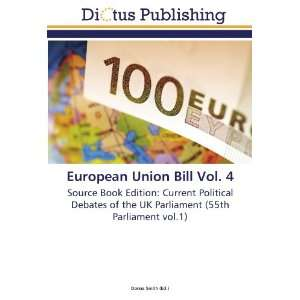 European Union Bill Vol. 4: Source Book Edition: Current Political