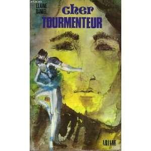 cher tourmenteur (9782010030949): Elaine Daniel: Books