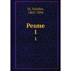 Pesme. 1 Vojislav, 1862 1894 Ili Books