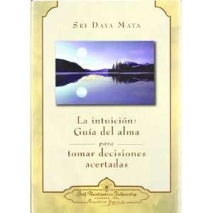 Guía Del Alma Para Tomar Decisiones Acertadas (Intuition Soul