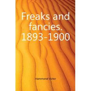 Freaks and fancies. 1893 1900 Hammond Victor Books
