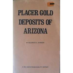 Placer Gold Deposits of Arizona Johnson Maureen G Books