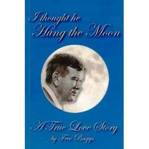 I Thought He Hung the Moon A True Love Story