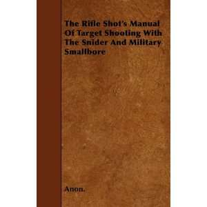 The Rifle Shots Manual Of Target Shooting With The Snider