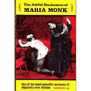 Hidden Secrets of a Nuns Life in a Convent Exposed Maria Monk Books