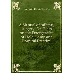 A manual of military surgery; or, Hints on the emergencies