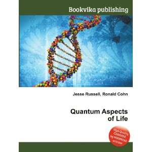 Quantum Aspects of Life: Ronald Cohn Jesse Russell: Books