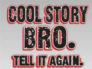 COOL STORY BRO TELL IT AGAIN Funny Jersey Shore T Shirt