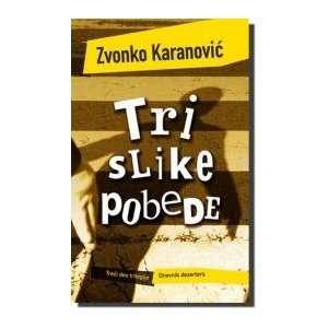 Tri slike pobede (9788652101894) Zvonko Karanovic Books