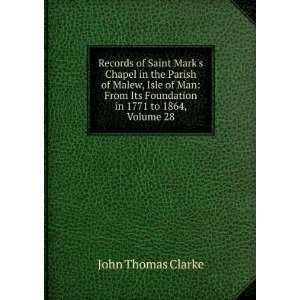 Its Foundation in 1771 to 1864, Volume 28: John Thomas Clarke: Books