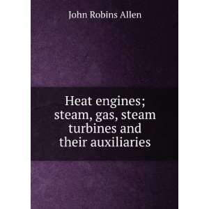 Heat engines; steam, gas, steam turbines and their