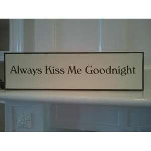 ALWAYS KISS ME GOODNIGHT wood sign by CreateYourWoodSign