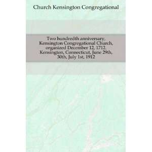 Two hundredth anniversary, Kensington Congregational Church, organized