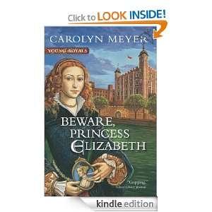Beware, Princess Elizabeth A Young Royals Book Carolyn Meyer