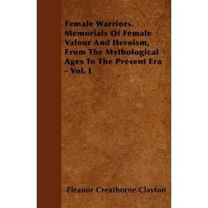 Female Warriors. Memorials Of Female Valour And Heroism