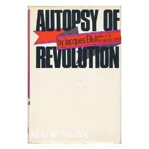 Autopsy of revolution (9780394471310): Jacques Ellul