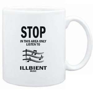 Mug White  STOP   In this area only listen to Illbient