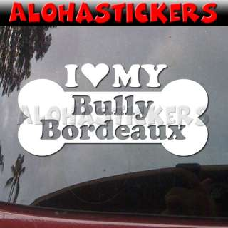 LOVE MY BULLY BORDEAUX Dog Breed Decal Sticker DG238