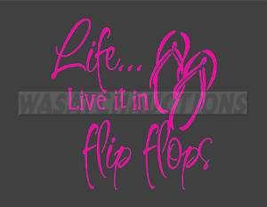 LIFE , LIVE IT IN FLIP FLOPS PINK VINYL DECAL 7 X 7.25