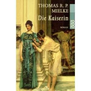 Die Kaiserin: .de: Thomas R. P. Mielke: Bücher