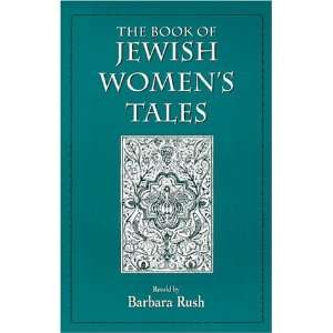 The Book of Jewish Womens Tales (9780765759818): Barbara Rush: Books