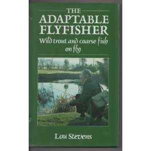 Fisher: Wild Trout and Coarse Fish on Fly (9780713721324): Lou Stevens
