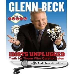 Idiots Unplugged (Audible Audio Edition) Glenn Beck Books