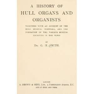 Of Hull Organs And Organists Together With An Account Of The Hull
