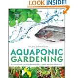 Aquaponic Gardening: A Step By Step Guide to Raising Vegetables and