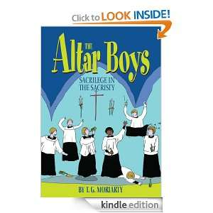 The Altar Boys: Sacrilege in the Sacristy: T.G. Moriarty: