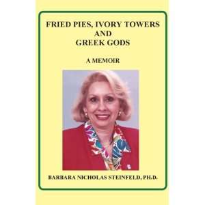 Fried Pies, Ivory Towers And Greek Gods (9781450724746