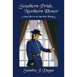 Southern Pride Northern Honor: Sandra Dugas: 9781590888773: