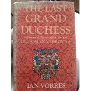 The Last Grand Duchess: Her Imperial Highness Grand Duchess