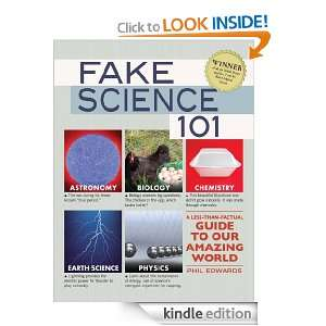 Fake Science 101 A Less Than Factual Guide to Our Amazing World Phil