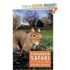 Suburban Safari A Year on the Lawn [Hardcover] Hannah