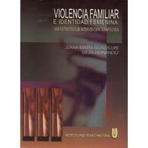 Violencia Familiar E Identidad Femenina: Una Estrategia De