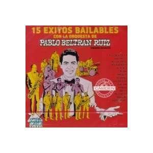 15 EXITOS BAILABLES CON LA ORQUESTA DE PABLO BELTRAN RUIZ