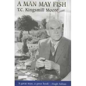 A Man May Fish (9780861404513) T.C. Kingsmill Moore